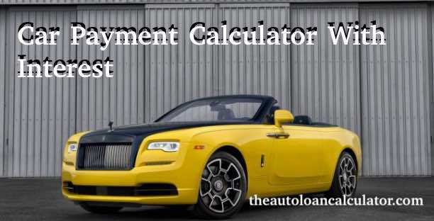 Car Payment Calculator With Interest Auto Loan Calculator
