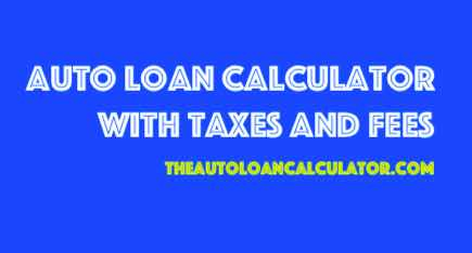 Auto Loan Calculator with Taxes and Fees