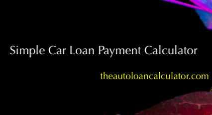 Simple Car Loan Payment Calculator