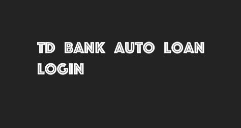 TD Bank auto loan login | Sign in to manage auto loan by TD